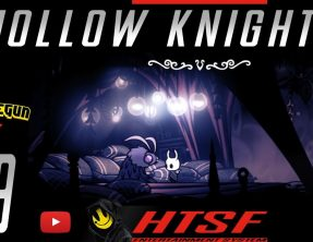 [HTSF] Hollow Knight [09]